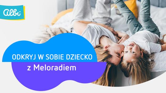 Odkryj w sobie dziecko z Meloradiem