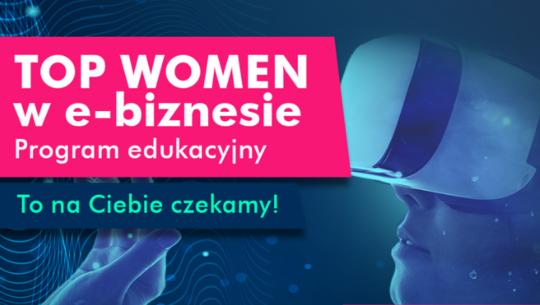 TOP Women w e-biznesie. Rusza nowy projekt Fundacji Kobiety e-biznesu