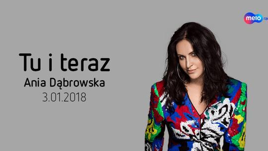 Tu i teraz: Ania Dąbrowska (3.01.2018)