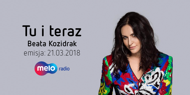 Tu i teraz: Beata Kozidrak (21.03.2018)