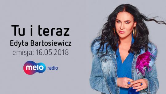 Tu i teraz: Edyta Bartosiewicz (16.05.2018)