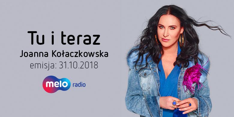Tu i teraz: Joanna Kołaczkowska (31.10.2018)