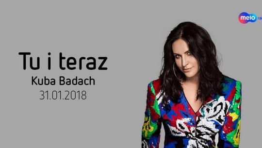 Tu i teraz: Kuba Badach (31.01.2018)