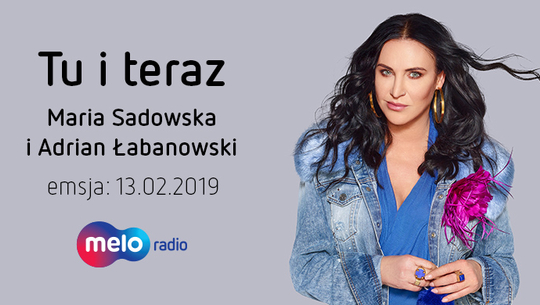 Tu i teraz: Maria Sadowska i Adrian Łabanowski (13.02.2019)