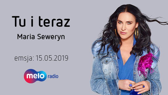 Tu i teraz: Maria Seweryn (15.05.2019)