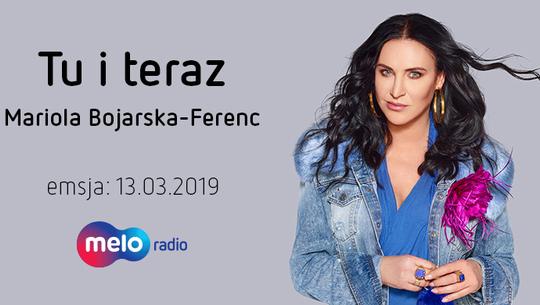 Tu i teraz: Mariola Bojarska-Ferenc (13.03.2019)