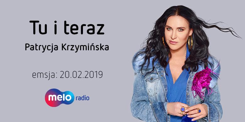 Tu i teraz: Patrycja Krzymińska (20.02.2019)