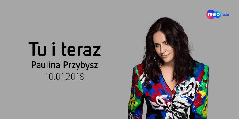 Tu i teraz: Paulina Przybysz (10.01.2018)